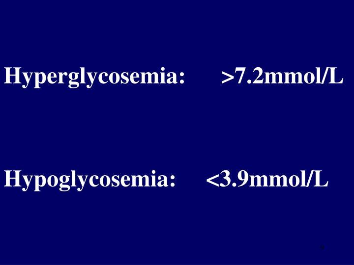 Hyperglycosemia:      >7.2mmol/L
