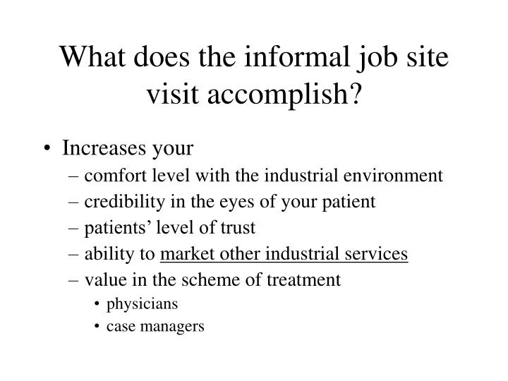 What does the informal job site visit accomplish?