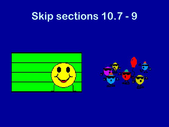 Skip sections 10.7 - 9