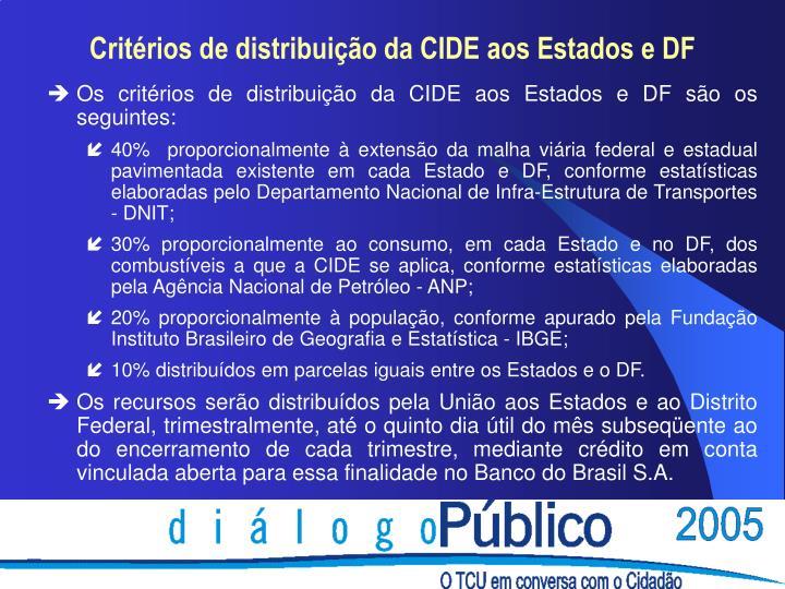 Os critérios de distribuição da CIDE aos Estados e DF são os seguintes: