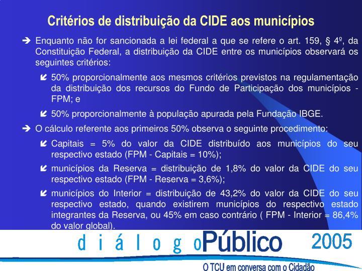 Enquanto não for sancionada a lei federal a que se refere o art. 159, § 4º, da Constituição Federal, a distribuição da CIDE entre os municípios observará os seguintes critérios: