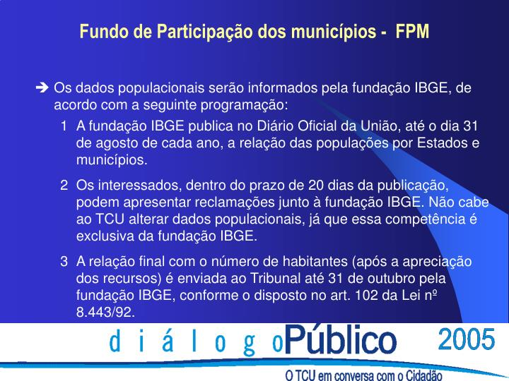Os dados populacionais serão informados pela fundação IBGE, de acordo com a seguinte programação: