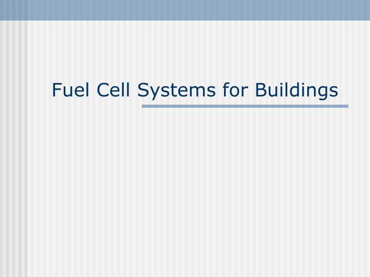 Fuel Cell Systems for Buildings