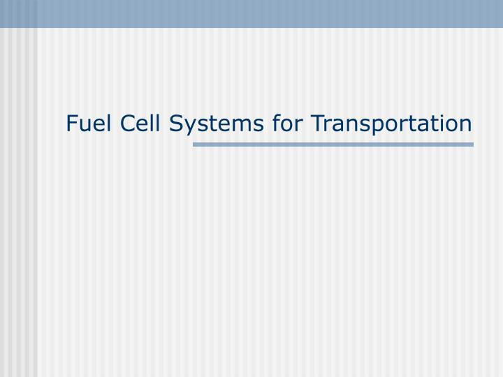 Fuel Cell Systems for Transportation