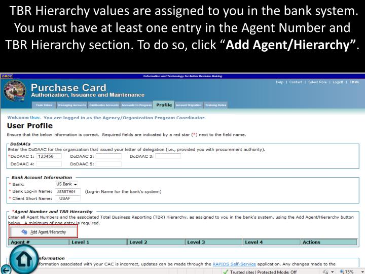 TBR Hierarchy values are assigned to you in the bank system. You must have at least one entry in the Agent Number and TBR Hierarchy section. To do so, click ""