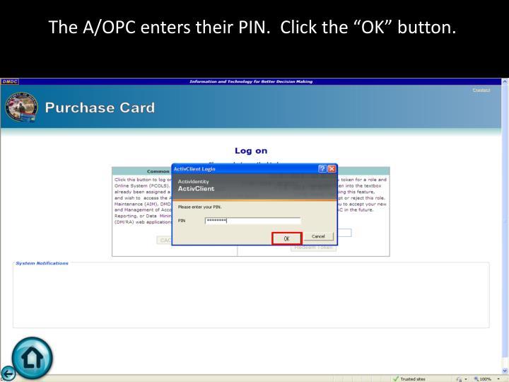 """The A/OPC enters their PIN.  Click the """"OK"""" button."""