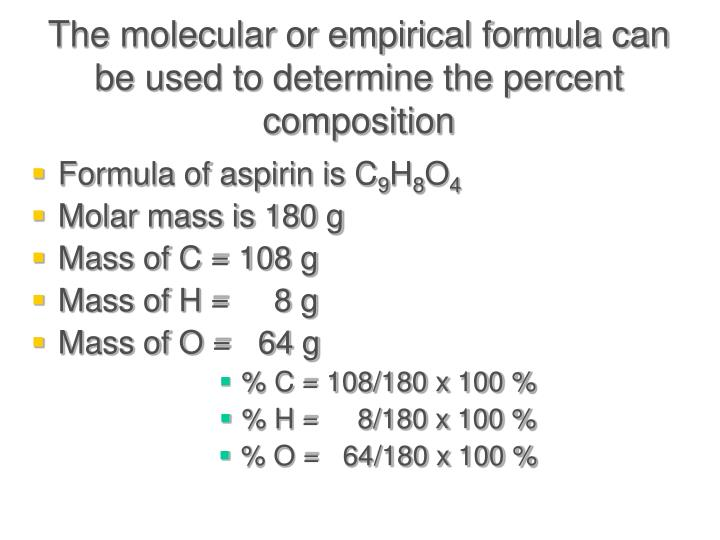 The molecular or empirical formula can be used to determine the percent composition