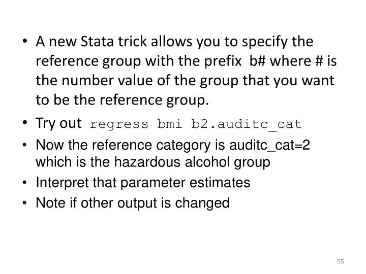 A new Stata trick allows you to specify the reference group with the prefix  b# where # is the number value of the group that you want to be the reference group.