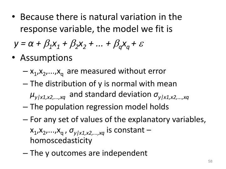 Because there is natural variation in the response variable, the model we fit is