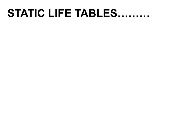 STATIC LIFE TABLES………