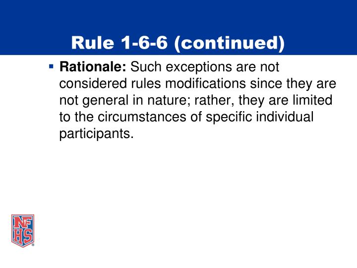 Rule 1-6-6 (continued)