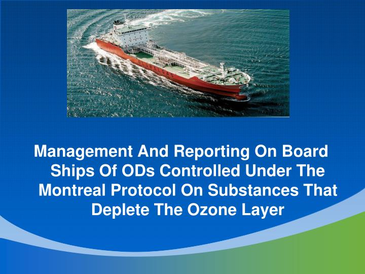 Management And Reporting On Board Ships Of ODs Controlled Under The Montreal Protocol On Substances That Deplete The Ozone Layer