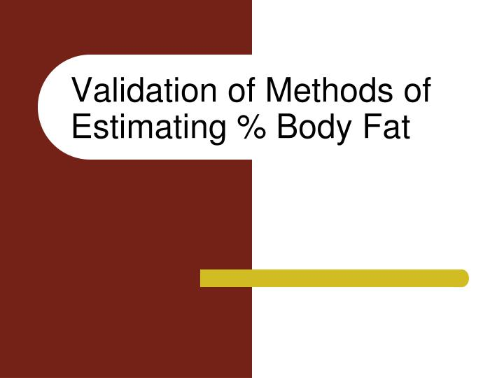 Validation of Methods of Estimating % Body Fat