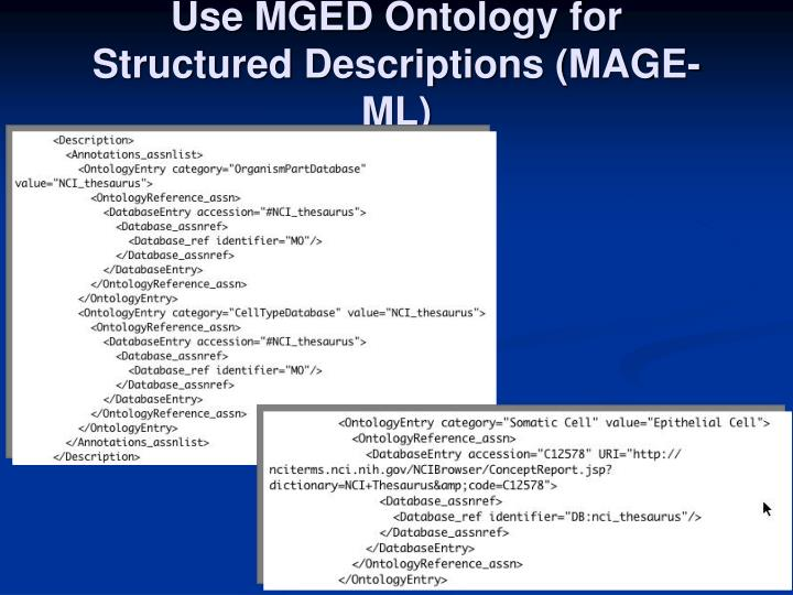 Use MGED Ontology for Structured Descriptions (MAGE-ML)