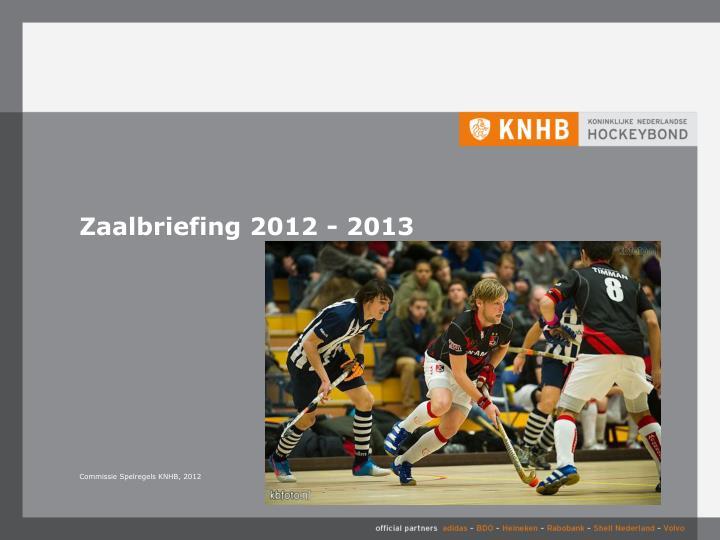 Zaalbriefing 2012 - 2013