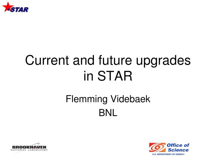 Current and future upgrades in star