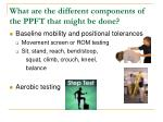 what are the different components of the ppft that might be done