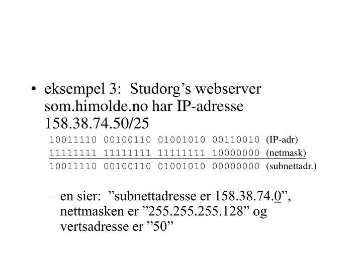 eksempel 3:  Studorg's webserver som.himolde.no har IP-adresse 158.38.74.50/25