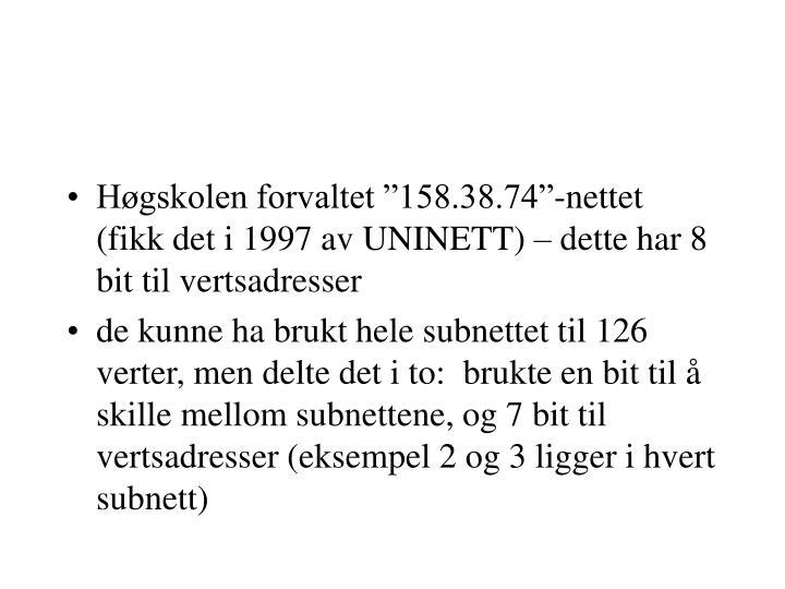 """Høgskolen forvaltet """"158.38.74""""-nettet (fikk det i 1997 av UNINETT) – dette har 8 bit til vertsadresser"""