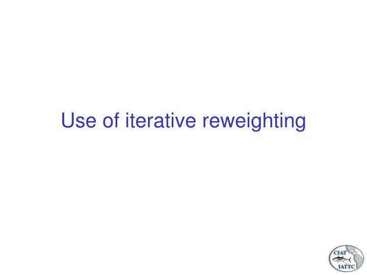 Use of iterative reweighting