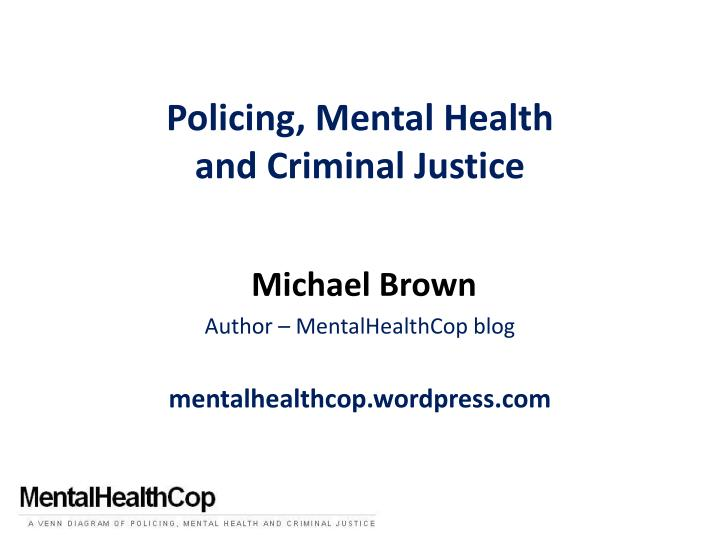 Policing mental health and criminal justice