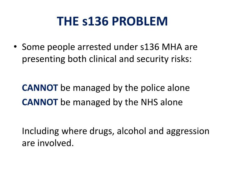 THE s136 PROBLEM