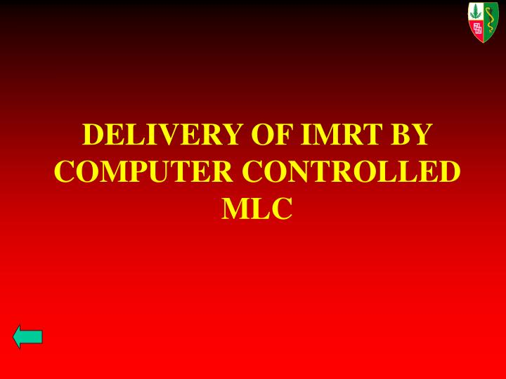 DELIVERY OF IMRT BY COMPUTER CONTROLLED MLC