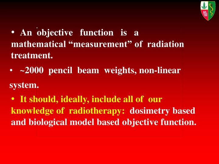 "An  objective   function   is   a  mathematical ""measurement"" of  radiation treatment."