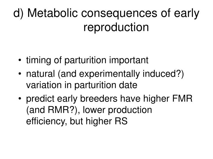 d) Metabolic consequences of early reproduction