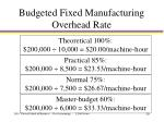 budgeted fixed manufacturing overhead rate2