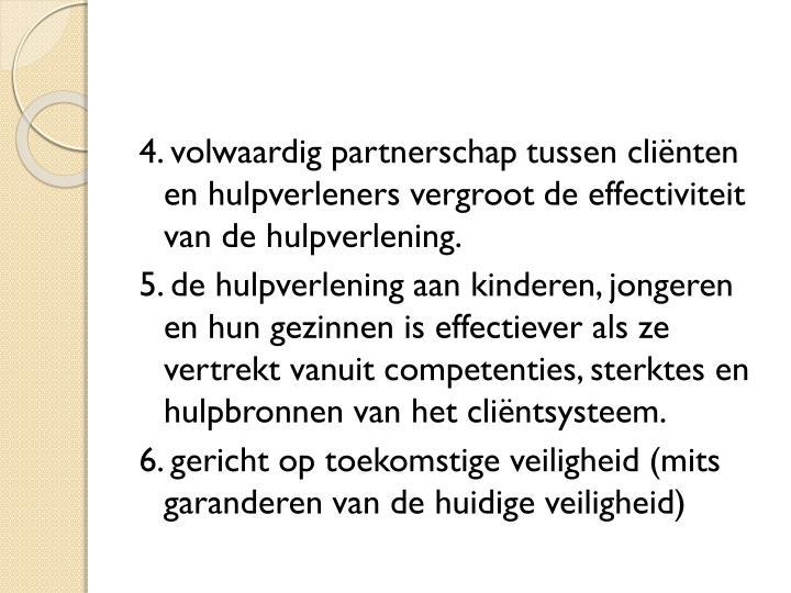 4. volwaardig partnerschap tussen cliënten en hulpverleners vergroot de effectiviteit van de hulpverlening.