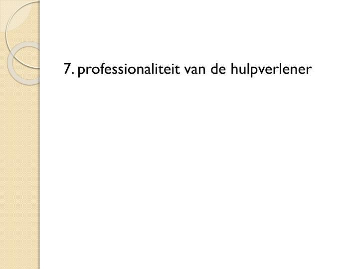 7. professionaliteit van de hulpverlener