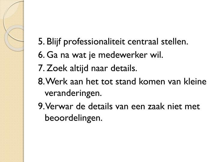 5. Blijf professionaliteit centraal stellen.