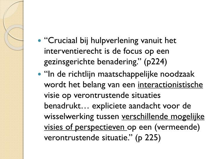 """""""Cruciaal bij hulpverlening vanuit het interventierecht is de focus op een gezinsgerichte benadering."""" (p224)"""