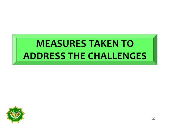 MEASURES TAKEN TO ADDRESS THE CHALLENGES