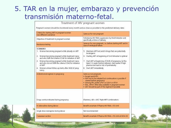 5. TAR en la mujer, embarazo y prevención transmisión materno-fetal.