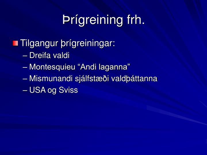 Þrígreining frh.