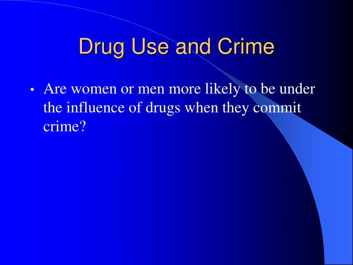 Drug Use and Crime