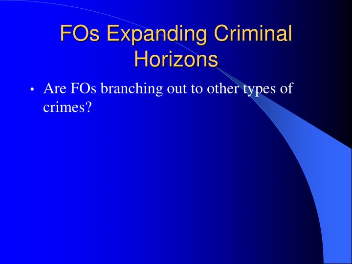 FOs Expanding Criminal Horizons