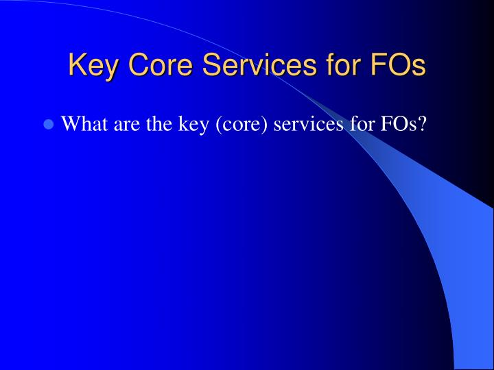 Key Core Services for FOs