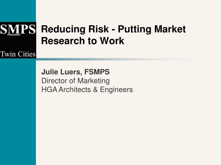 Reducing risk putting market research to work