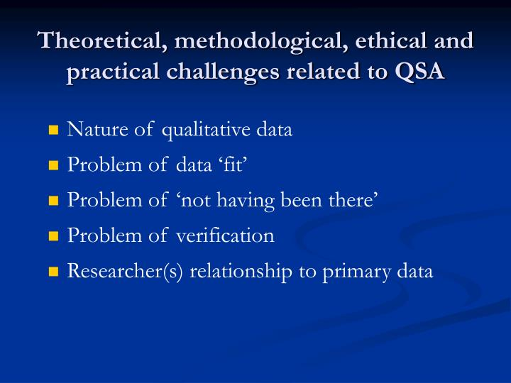 Theoretical, methodological, ethical and practical challenges related to QSA