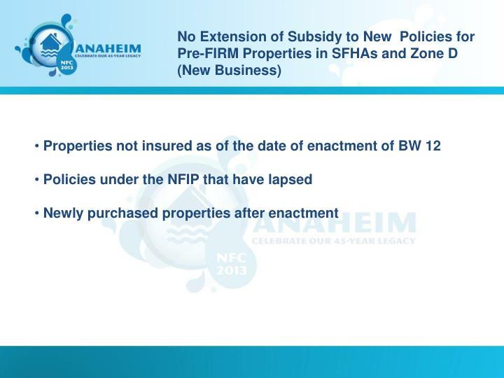 No Extension of Subsidy to New  Policies for Pre-FIRM Properties in SFHAs and Zone D (New Business)