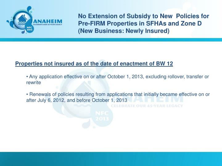 No Extension of Subsidy to New  Policies for Pre-FIRM Properties in SFHAs and Zone D (New Business: Newly Insured)