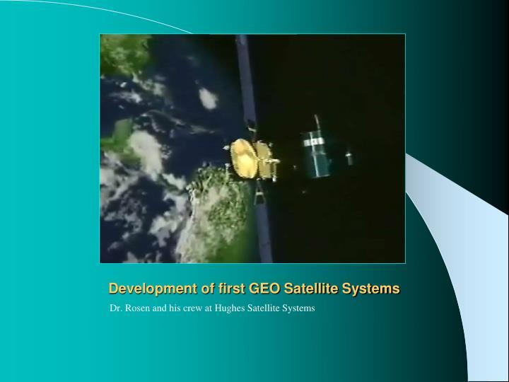 Development of first GEO Satellite Systems