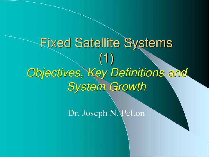 Fixed satellite systems 1 objectives key definitions and system growth