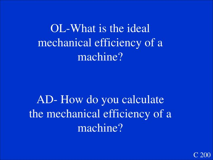 OL-What is the ideal mechanical efficiency of a machine?