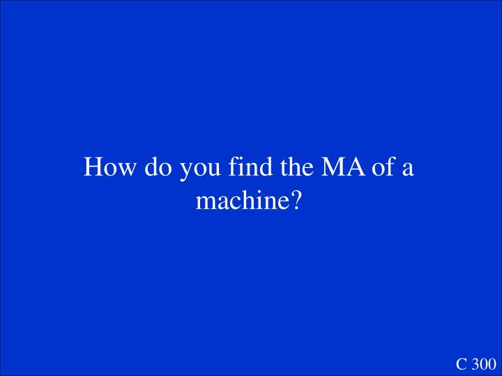 How do you find the MA of a machine?
