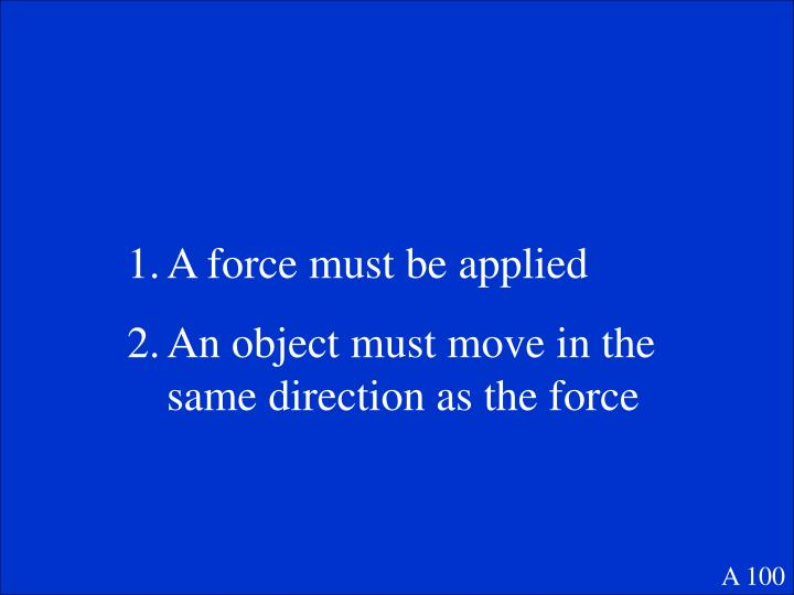 A force must be applied
