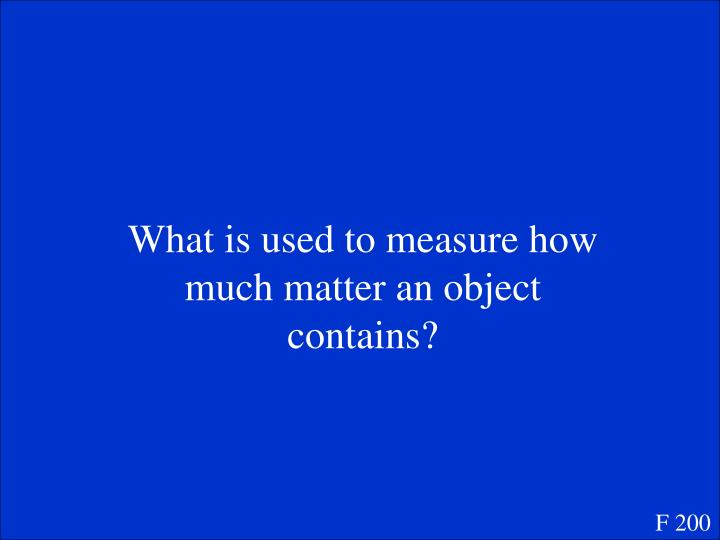 What is used to measure how much matter an object contains?